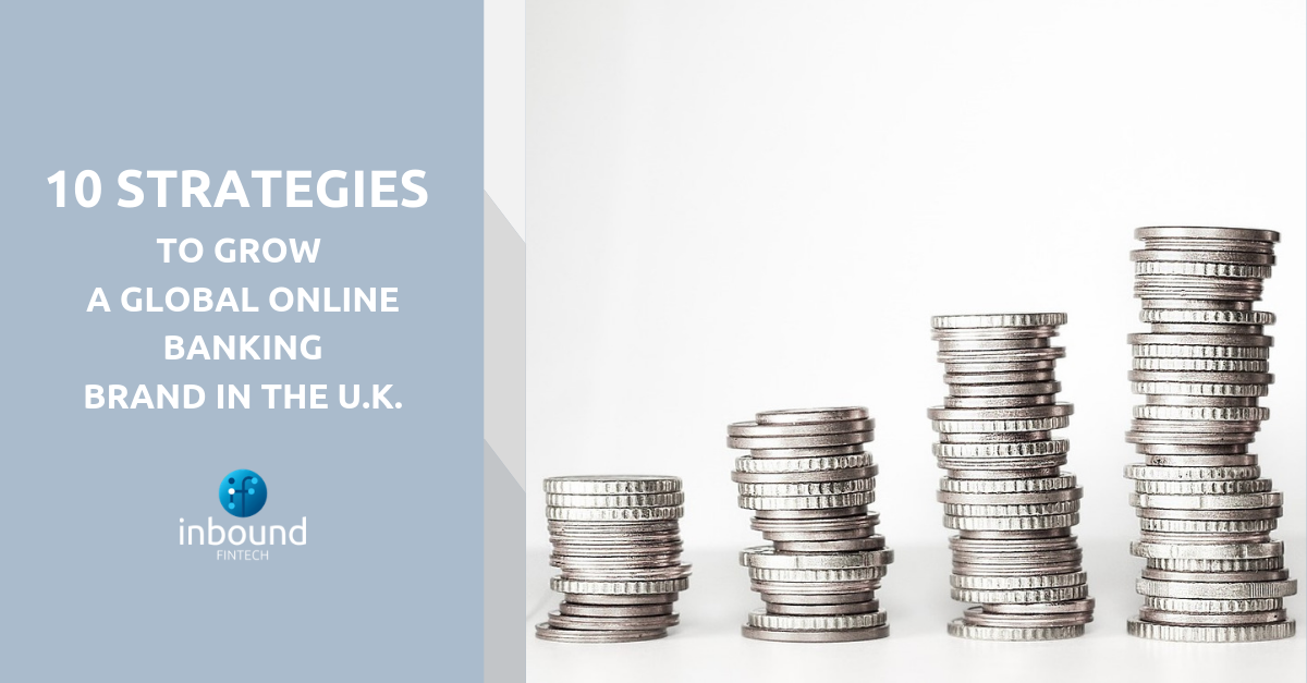 10 Strategies to Grow a Global Online Banking Brand in the U.K.