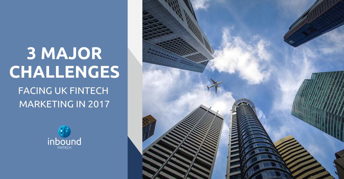 3 Major Challenges Facing UK FinTech Marketing in 2017