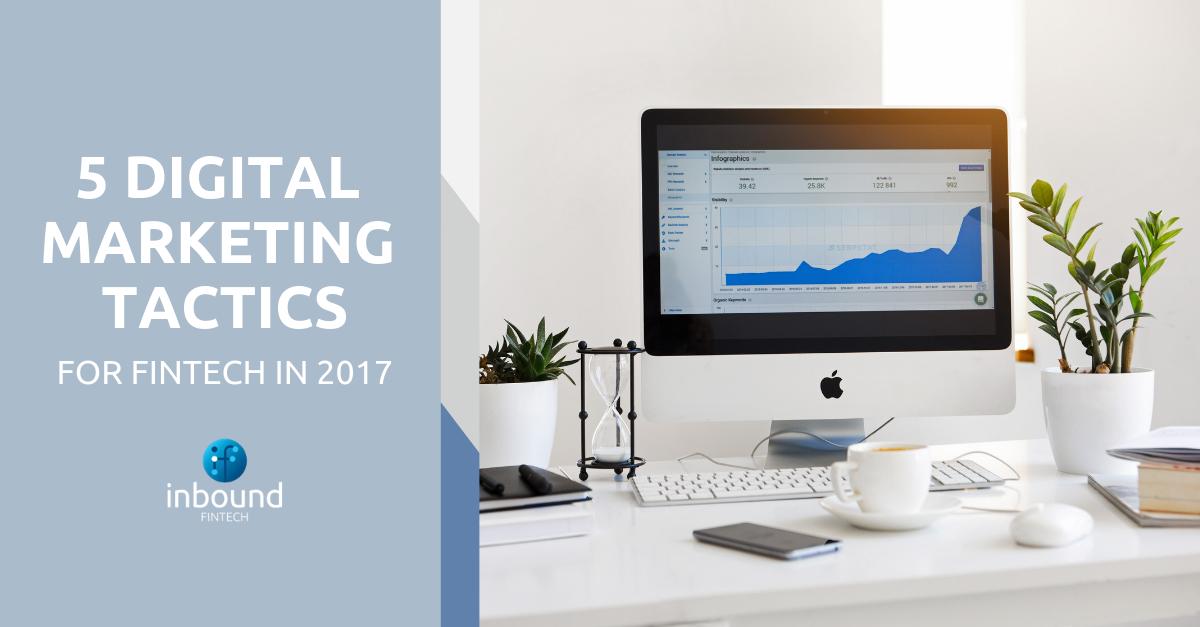 5 Digital Marketing tactics for FinTech in 2017