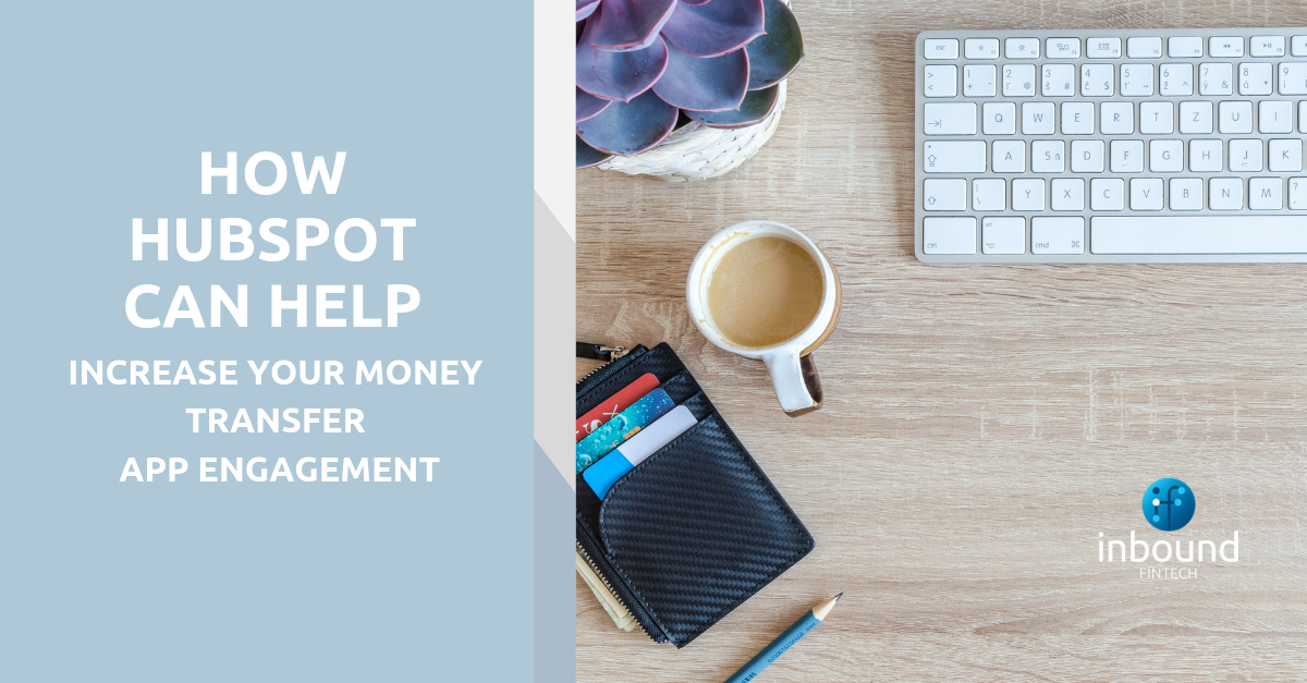 How Hubspot can Help Increase Your Money Transfer App Engagement