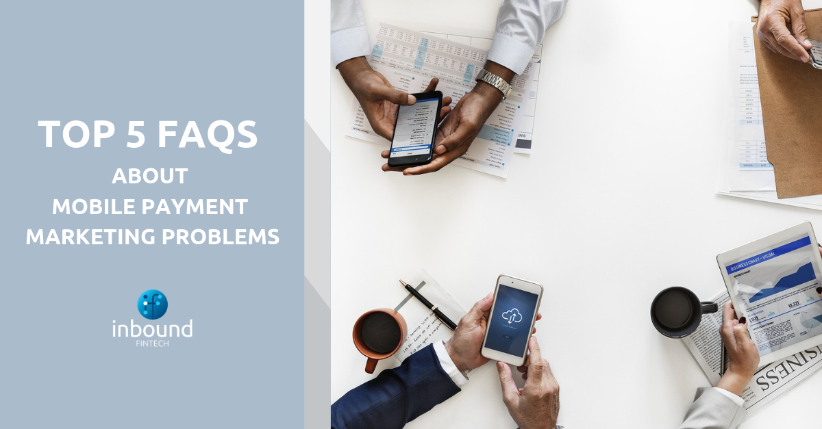 Top 5 FAQs About Mobile Payment Marketing Problems