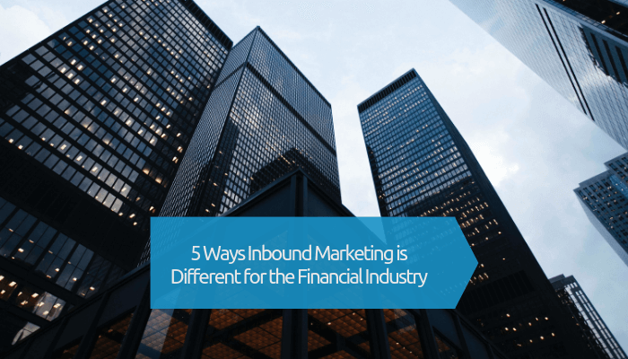 How inbound marketing is different for the Financial industry